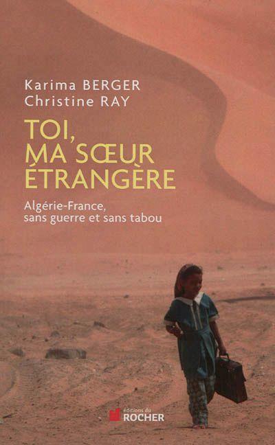 Karima BERGER et Christine RAY &quot&#x3B;Toi, ma sœur étrangère&quot&#x3B; (éd du Rocher).