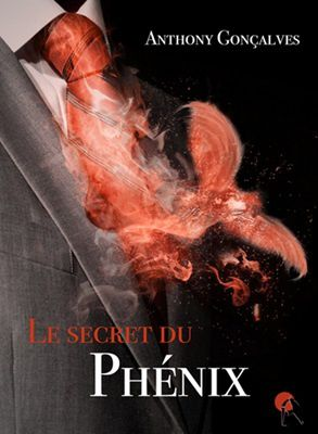 Anthony Goncalves &quot&#x3B;Le secret du Phénix&quot&#x3B;