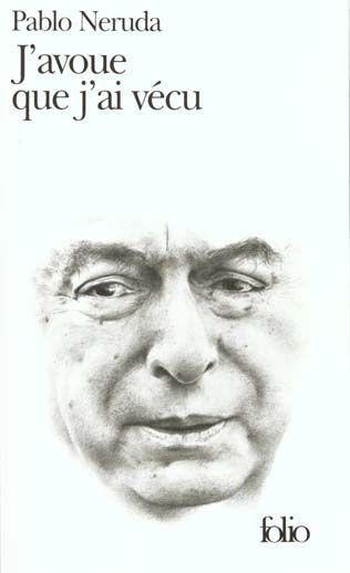 J'avoue que j'ai vécu - Pablo Neruda