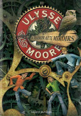 Ulysse Moore tome 3 / La maison aux miroirs