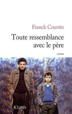 Toute ressemblance avec le père / Franck Courtès