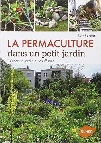 la permaculture dans un petit jardin kurt forster dans. Black Bedroom Furniture Sets. Home Design Ideas