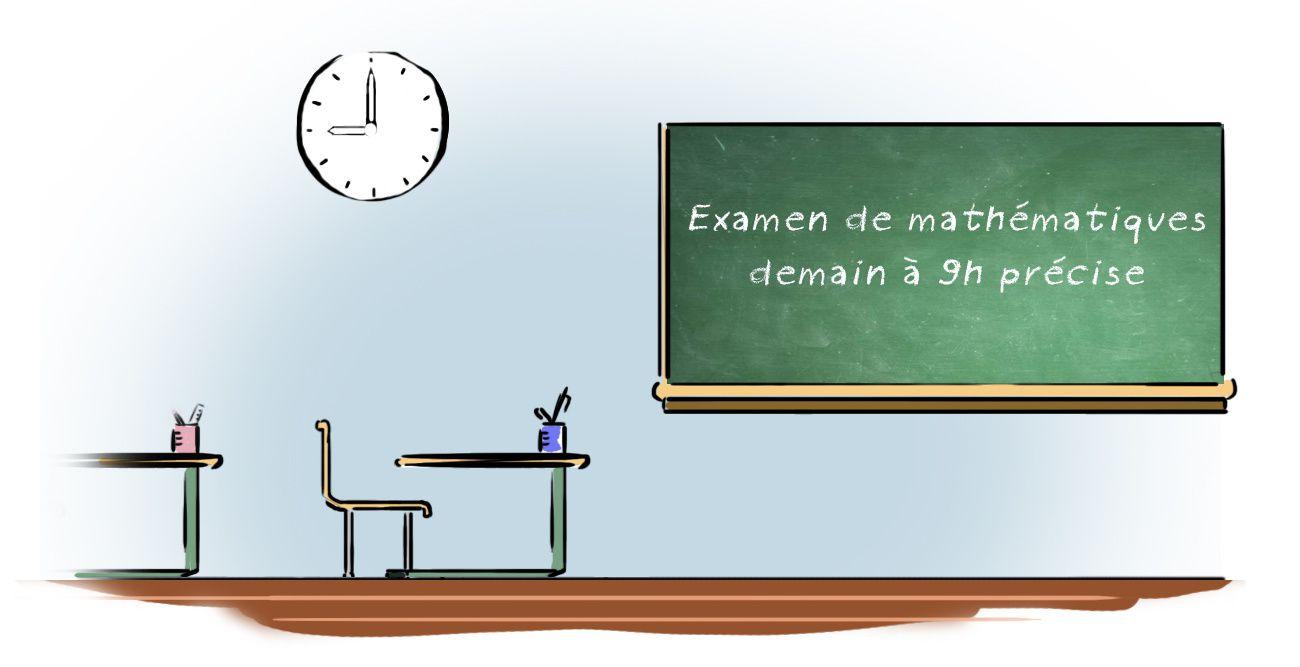 Examen de Mathémathiques - demain 9h
