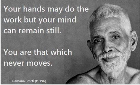 """""""Vos mains peuvent faire le travail mais votre mental peut rester calme.Vous êtes ce qui jamais ne bouge."""""""