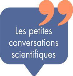 Les petites conversations scientifiques