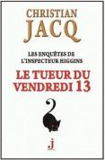 &quot&#x3B;Le tueur du vendredi 13&quot&#x3B; de Christian Jacq