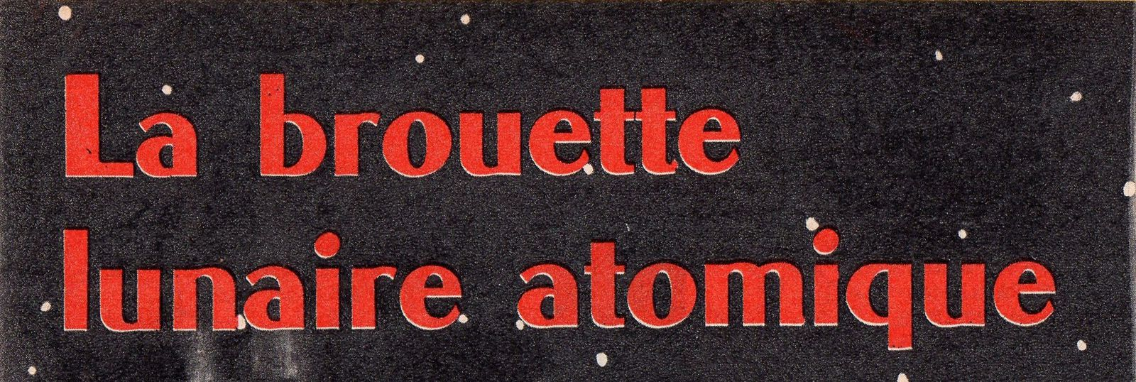 """La brouette lunaire atomique"" par Antoine Icart in Journal de Mickey n°557 (1963)"