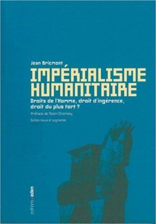 Impérialisme humanitaire : Droits de l'Homme, droit d'ingérence, droit du plus fort ? - Jean Bricmont