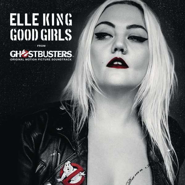Elle King - Good Girls (Chanson du film : S.O.S FANTOMES - Ghostbusters) 2016