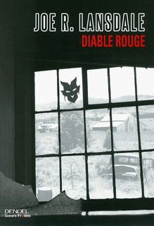 Joe R.Lansdale : Diable Rouge (Éditions Denoël, collection Sueurs Froides, 2013)