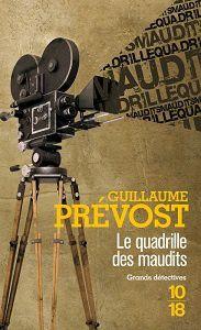 Guillaume Prévost : Le quadrille des maudits (Éd.10-18, 2013)
