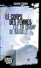 Laurent Chabin: Le corps des femmes est un champ de bataille (Coups de tête, 2013)