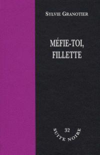 Sylvie Granotier : Méfie-toi, fillette (Suite Noire, Éd.La Branche, 2009)