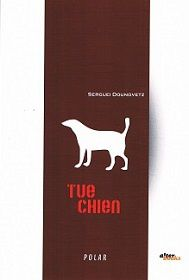 Serguei Dounovetz : Tue-Chien (Alter books, 2013)