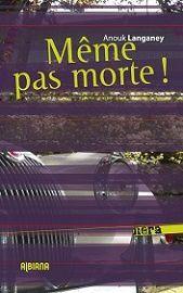 Anouk Langaney : Même pas morte ! (Éd.Albiana, coll.Nera, 2013)