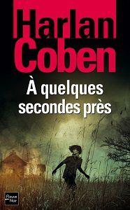 Harlan Coben: À quelques secondes près (Fleuve Noir, 2013)