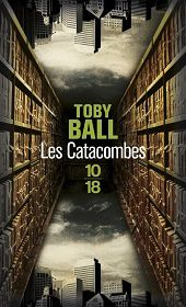 Toby Ball : Les Catacombes (Éd.10-18, inédit 2013)