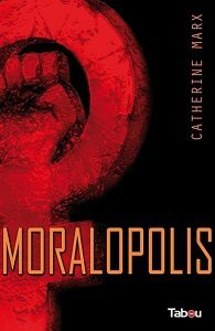 Catherine Marx : Moralopolis (Tabou Éditions)