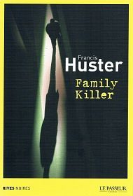 Francis Huster : Family killer (Éd.Le Passeur, 2014)