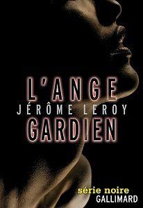 Jérôme Leroy : L'ange gardien (Série Noire, 2014)