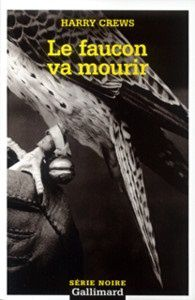 Harry Crews : Le faucon va mourir (Série Noire, 2000)