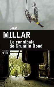 Sam Millar : Le cannibale de Crumlin Road (Éd.Seuil, 2015)
