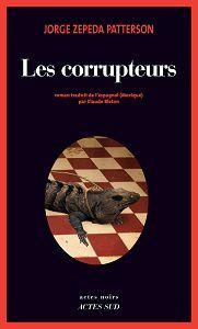 Jorge Zepeda Patterson : Les corrupteurs (Actes Noirs, 2015)
