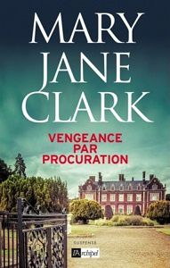 Mary Jane Clark : Vengeance par procuration (Éd.L'Archipel, 2015)
