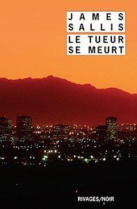 James Sallis : Le tueur se meurt (Rivages/Noir, 2015)