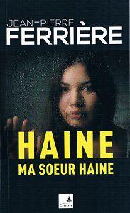 Jean-Pierre Ferrière : Haine ma sœur haine (Éd.Campanile, 2015)