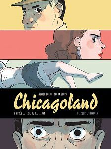 Fabrice Colin – Sacha Goerg – R.J.Ellory : Chicagoland (Éd.Delcourt, 2015)