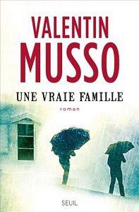 Valentin Musso : Une vraie famille (Éd.Seuil, 2015)