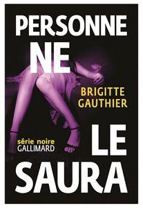 Brigitte Gauthier : Personne ne le saura (Série Noire, 2015)