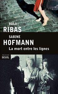Rosa Ribas – Sabine Hofmann : La mort entre les lignes (Éditions Seuil, 2015)