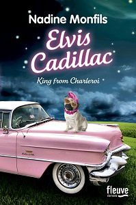Nadine Monfils : Elvis Cadillac King from Charleroi (Fleuve Éditions, 2016)