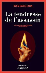 Ryan David Jahn : La tendresse de l'assassin (Actes Noirs, 2016)