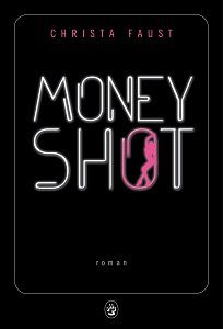 Christa Faust : Money shot (Éd.Gallmeister, 2016)