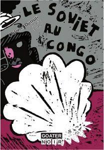 Colonel Durruti: Le Soviet au Congo (Éd.Goater, 2016) – Inédit –