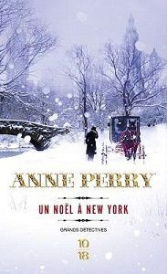 Anne Perry : Un Noël à New York (Éd.10-18, 2016) – Inédit –