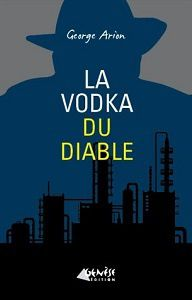 George Arion : La vodka du diable (Genèse Éd., 2017)