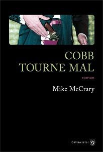 Mike McCrary : Cobb tourne mal (Éd.Gallmeister, 2017)