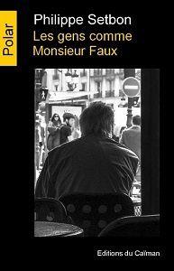 Philippe Setbon : Les gens comme Monsieur Faux (Éditions du Caïman, 2017)