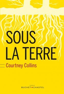 SOUS LA TERRE de Courtney COLLINS -ESTONIE BUCHET-CHASTEL