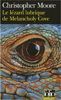 Le Lézard lubrique de Melancholy Cove - Christopher MOORE (The Lust Lizard of Melancholy Cove, 1999), traduction de Luc BARANGER, Gallimard collection Folio policier n° 432, 2006, 432 pages