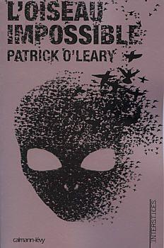 L'Oiseau Impossible - Patrick O'LEARY (The Impossible Bird, 2002), traduction de Nathalie MÈGE, illustration de Néjib BELHADJ-KACEM, Calmann-Lévy collection Interstices, 2007, 370 pages