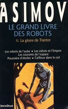 Les Robots - Isaac ASIMOV (The Robot) ; Le Grand livre des robots - 2 : La gloire de Trantor, traduction de Michel DEUTSCH, Jean-Paul MARTIN, Frank STRASCHITZ et France-Marie WATKINS, illustration de Didier THIMONIER, Presses de la Cité collection Omnibus, 1991, 1 194 pages