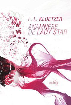 Anamnèse de Lady Star - L. L. KLOETZER, illustration de Stéphane PERGER, Denoël collection Lunes d'Encre, 2013, 480 pages