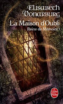 La Maison d'Oubli - Elisabeth VONARBURG (2005), illustration de Marc SIMONETTI, Livre de Poche collection Fantasy n° 27017, 2007, 738 pages