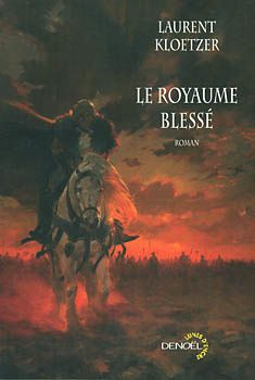 Le royaume blessé - Laurent KLOETZER, illustration de Alex ALICE, Denoël collection Lunes d'Encre, 2006, 752 pages