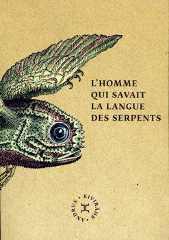 L'homme qui savait la langue des serpents - Andrus KIVIRÄHK (Mees, kes teadis ussisõnu, 2007), traduction de Jean-Pierre MINAUDIER, illustration de Denis DUBOIS, Attila, 2013, 440 pages